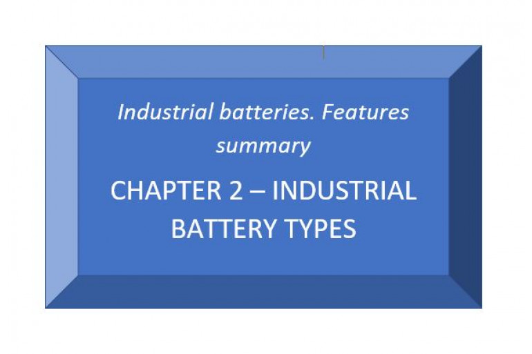 Industrial batteries. Features summary. Chapter 2 - Industrial Battery Types