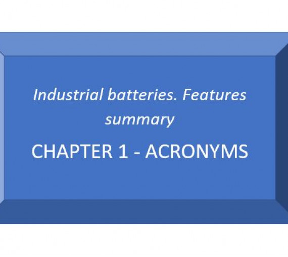 Industrial batteries. Features summary. Chapter 1 - Acronyms
